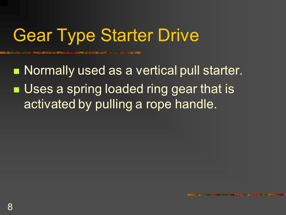 8 Gear Type Starter Drive Normally used as a vertical pull starter.