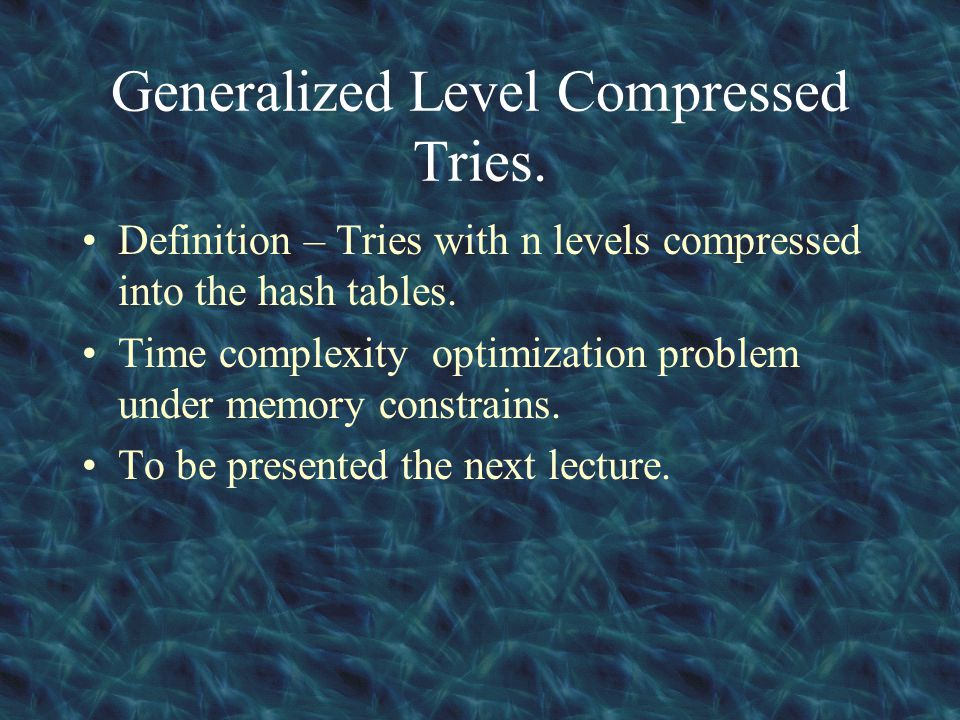 Generalized Level Compressed Tries. Definition – Tries with n levels compressed into the hash tables. Time complexity optimization problem under memor
