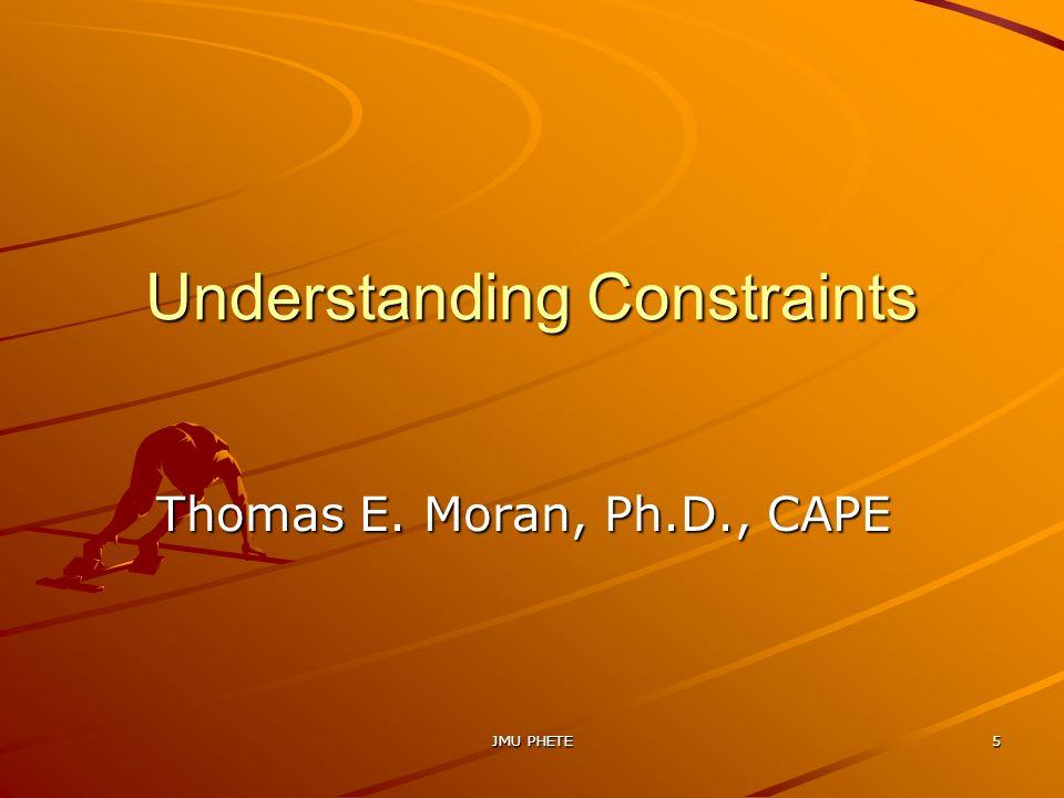 Understanding Constraints Thomas E. Moran, Ph.D., CAPE JMU PHETE5