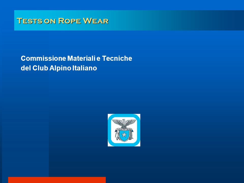 Tests on Rope Wear Commissione Materiali e Tecniche del Club Alpino Italiano