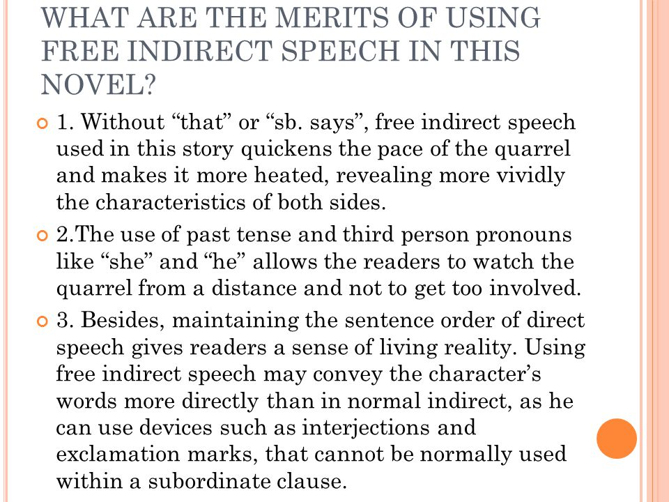 """WHAT ARE THE MERITS OF USING FREE INDIRECT SPEECH IN THIS NOVEL? 1. Without """"that"""" or """"sb. says"""", free indirect speech used in this story quickens the"""