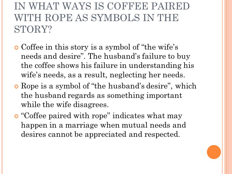 IN WHAT WAYS IS COFFEE PAIRED WITH ROPE AS SYMBOLS IN THE STORY.