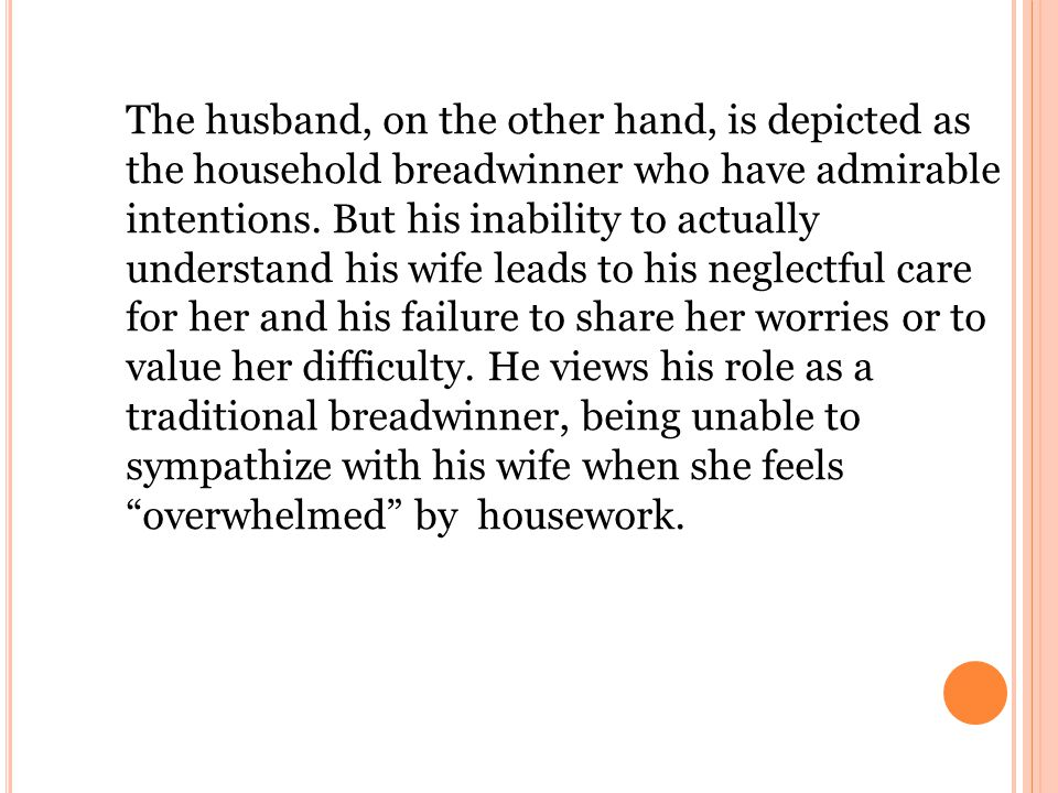The husband, on the other hand, is depicted as the household breadwinner who have admirable intentions.