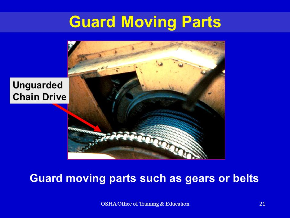 OSHA Office of Training & Education21 Guard Moving Parts Unguarded Chain Drive Guard moving parts such as gears or belts