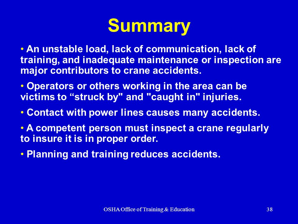 OSHA Office of Training & Education38 Summary An unstable load, lack of communication, lack of training, and inadequate maintenance or inspection are