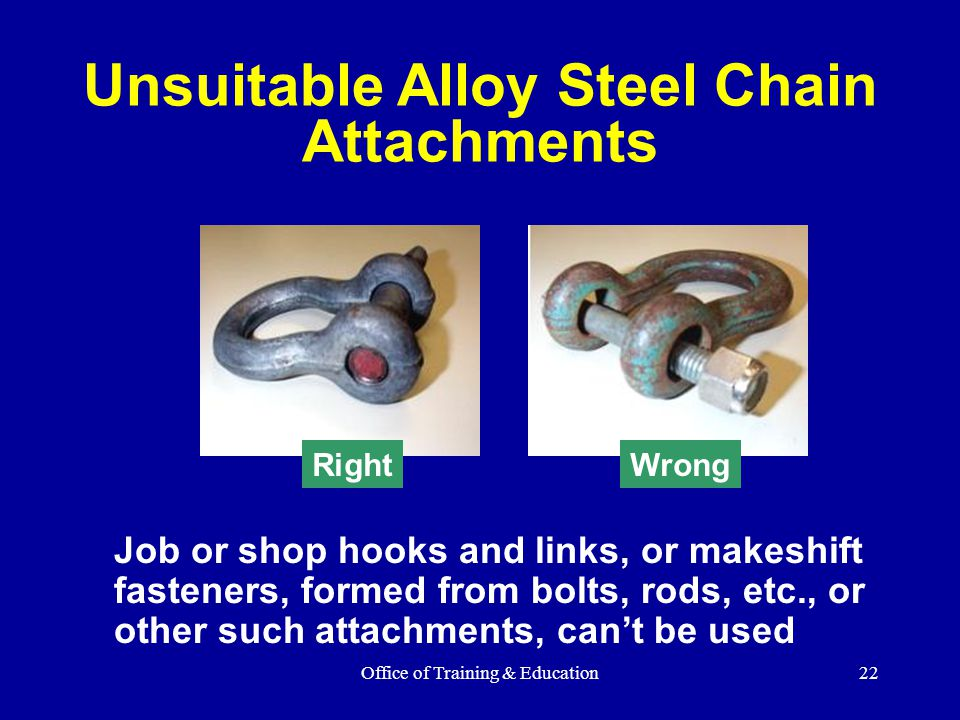 Office of Training & Education22 Job or shop hooks and links, or makeshift fasteners, formed from bolts, rods, etc., or other such attachments, can't