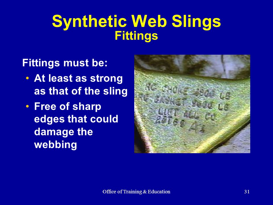 Office of Training & Education31 Fittings must be: At least as strong as that of the sling Free of sharp edges that could damage the webbing Synthetic