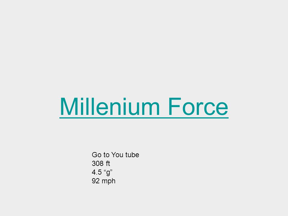 """Millenium Force Go to You tube 308 ft 4.5 """"g"""" 92 mph"""