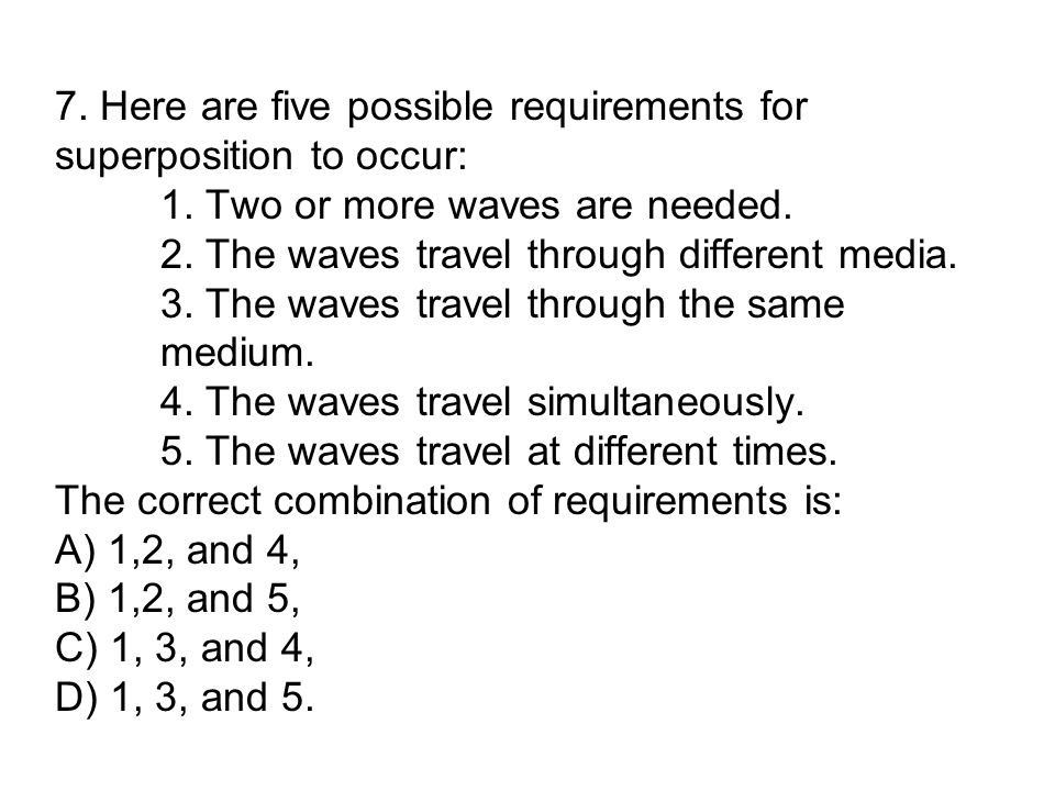 7.Here are five possible requirements for superposition to occur: 1.