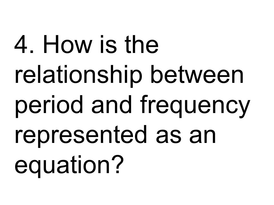 4. How is the relationship between period and frequency represented as an equation?