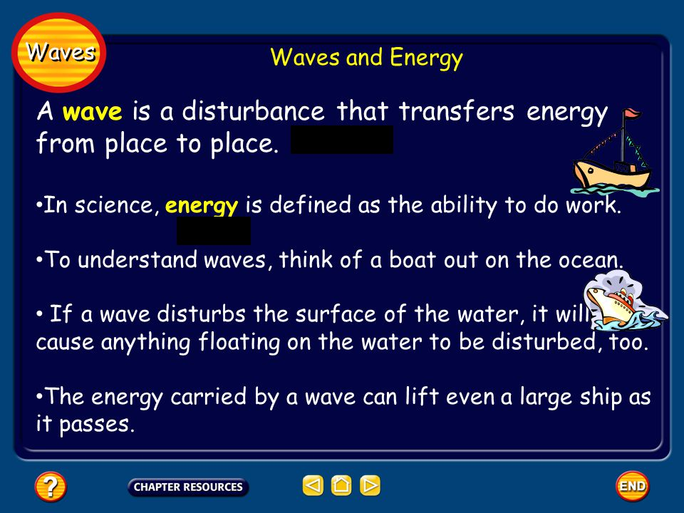 Waves Waves and Energy A wave is a disturbance that transfers energy from place to place. In science, energy is defined as the ability to do work. To