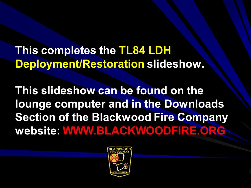 This completes the TL84 LDH Deployment/Restoration slideshow.