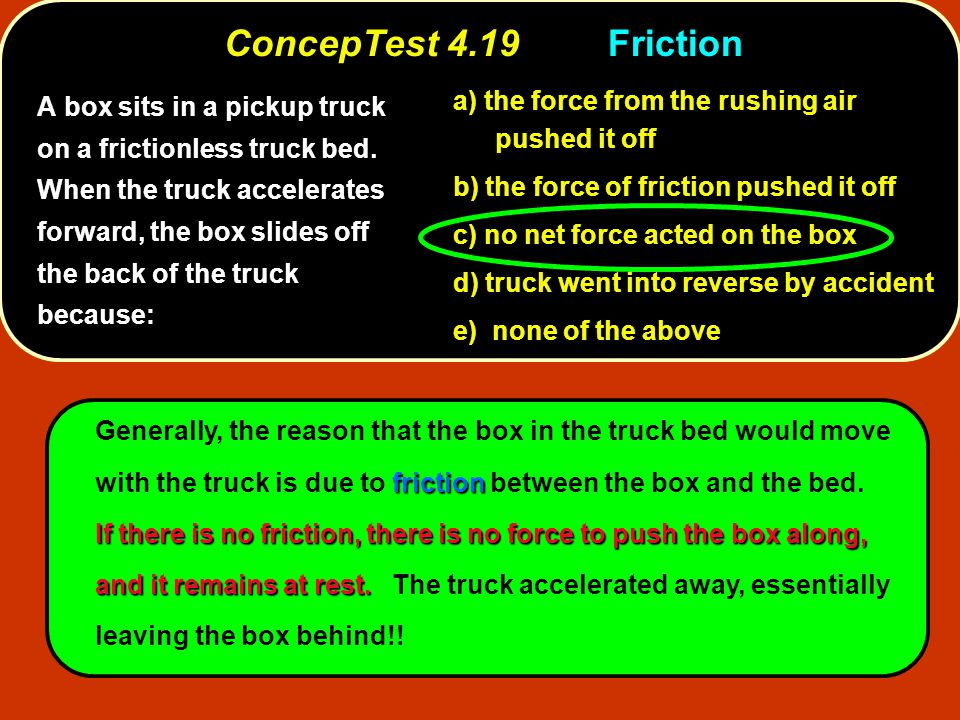 friction If there is no friction, there is no force to push the box along, and it remains at rest.