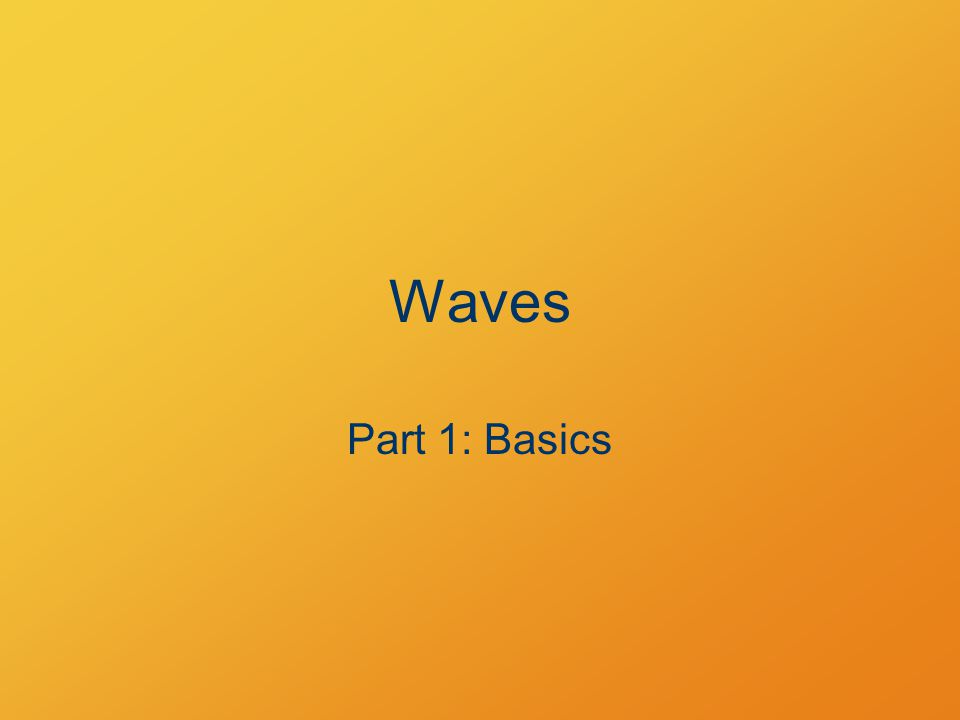 Waves Part 1: Basics