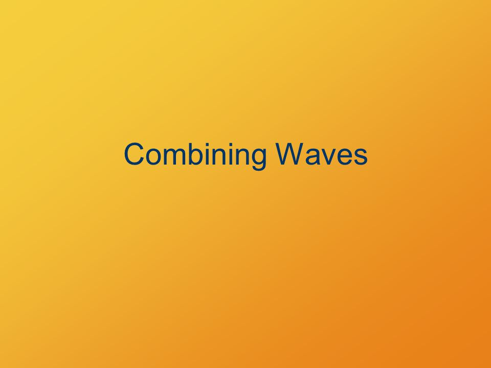 Combining Waves