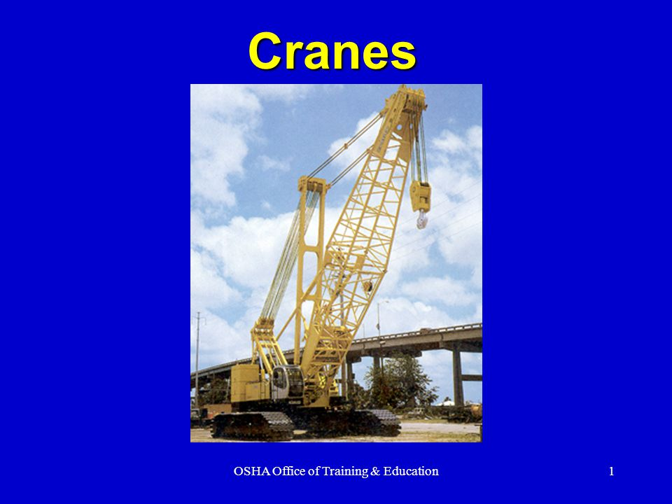 OSHA Office of Training & Education12 Improper Load Improper loads or speeds can result in the tipping of the crane