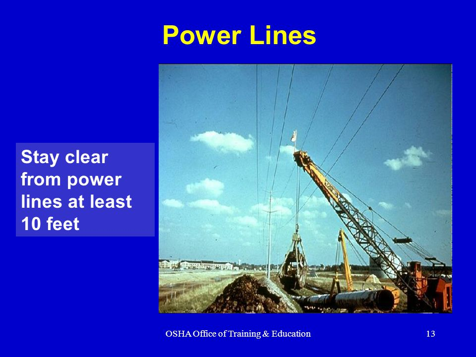OSHA Office of Training & Education13 Stay clear from power lines at least 10 feet Power Lines