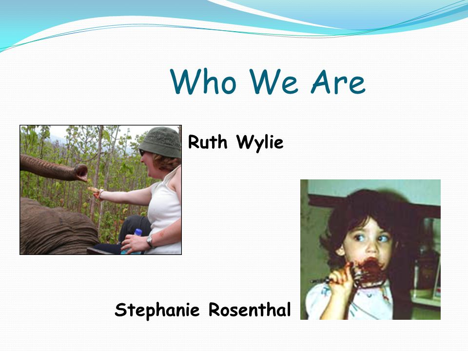 Who We Are Stephanie Rosenthal Ruth Wylie