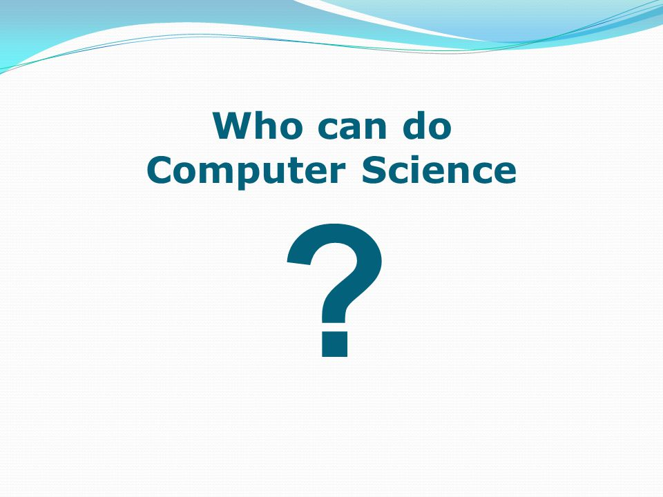 Who can do Computer Science