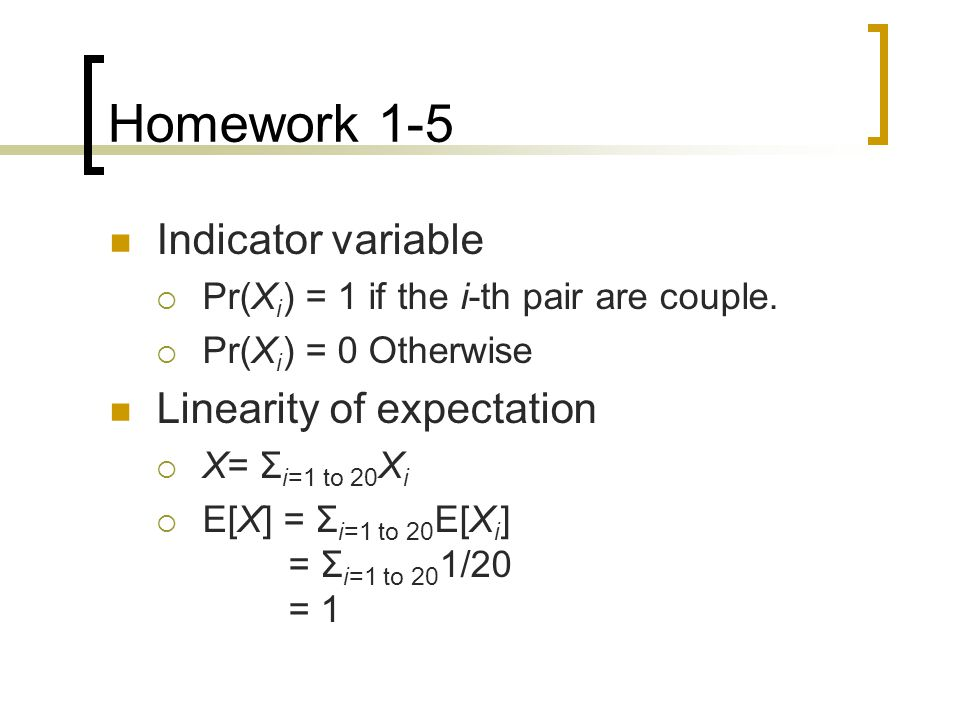 Homework 1-5 Indicator variable  Pr(X i ) = 1 if the i-th pair are couple.