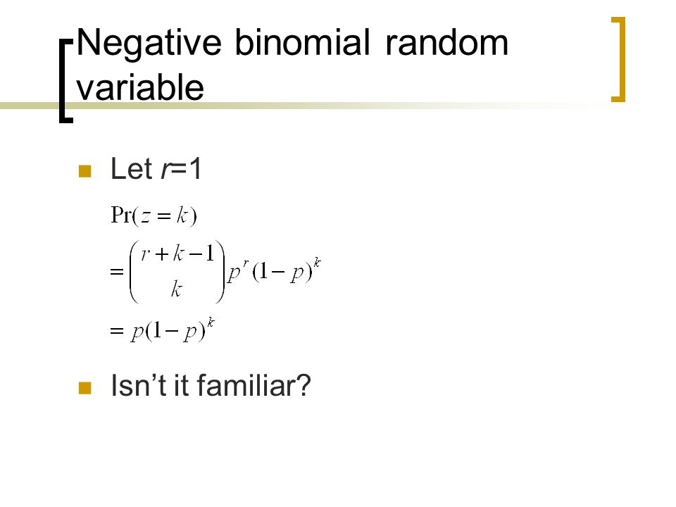 Negative binomial random variable Let r=1 Isn't it familiar