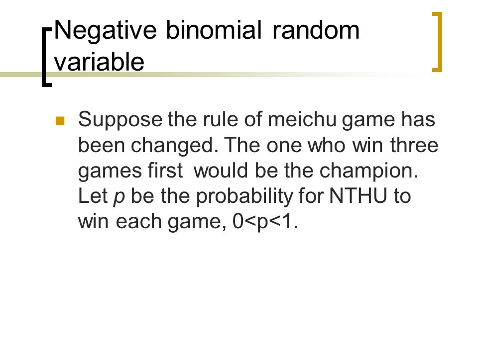 Negative binomial random variable Suppose the rule of meichu game has been changed.