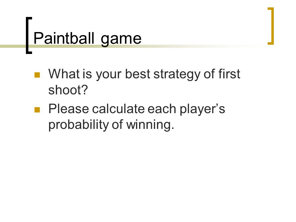 Paintball game What is your best strategy of first shoot.
