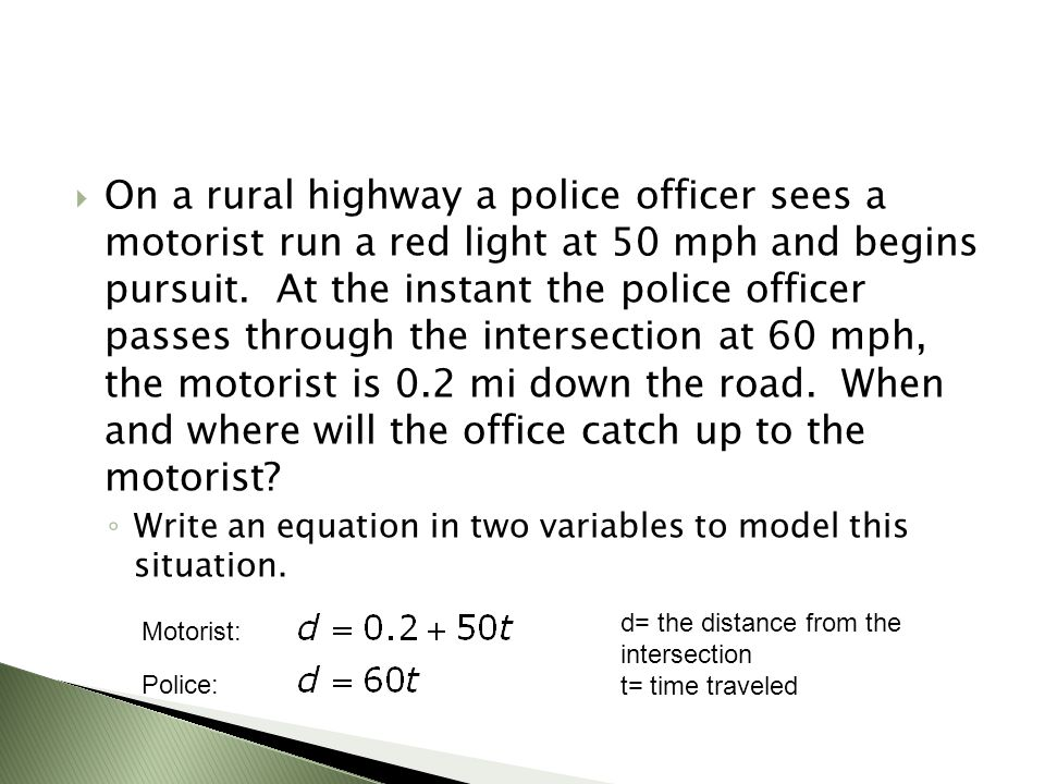  On a rural highway a police officer sees a motorist run a red light at 50 mph and begins pursuit.