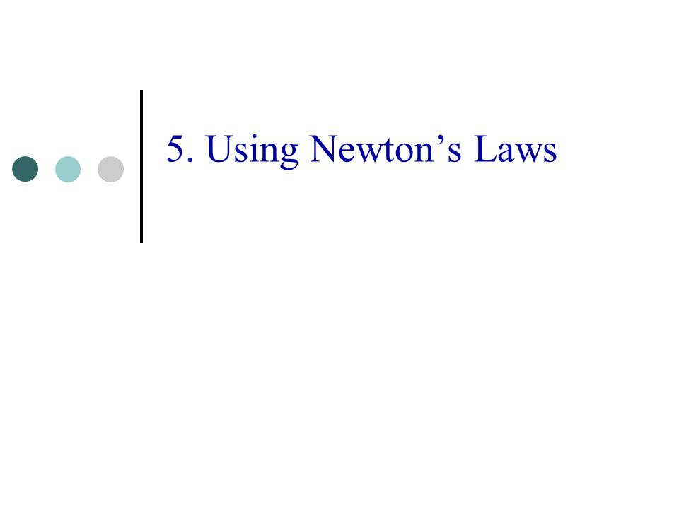5. Using Newton's Laws