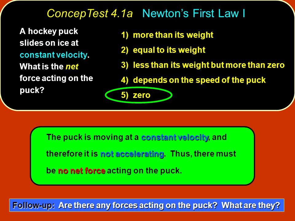constant velocity not accelerating no net force The puck is moving at a constant velocity, and therefore it is not accelerating.