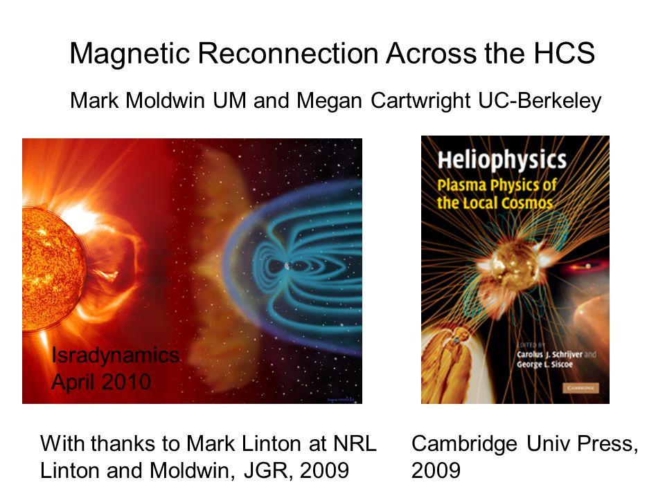 Magnetic Reconnection Across the HCS Mark Moldwin UM and Megan Cartwright UC-Berkeley Isradynamics April 2010 With thanks to Mark Linton at NRL Linton and Moldwin, JGR, 2009 Cambridge Univ Press, 2009