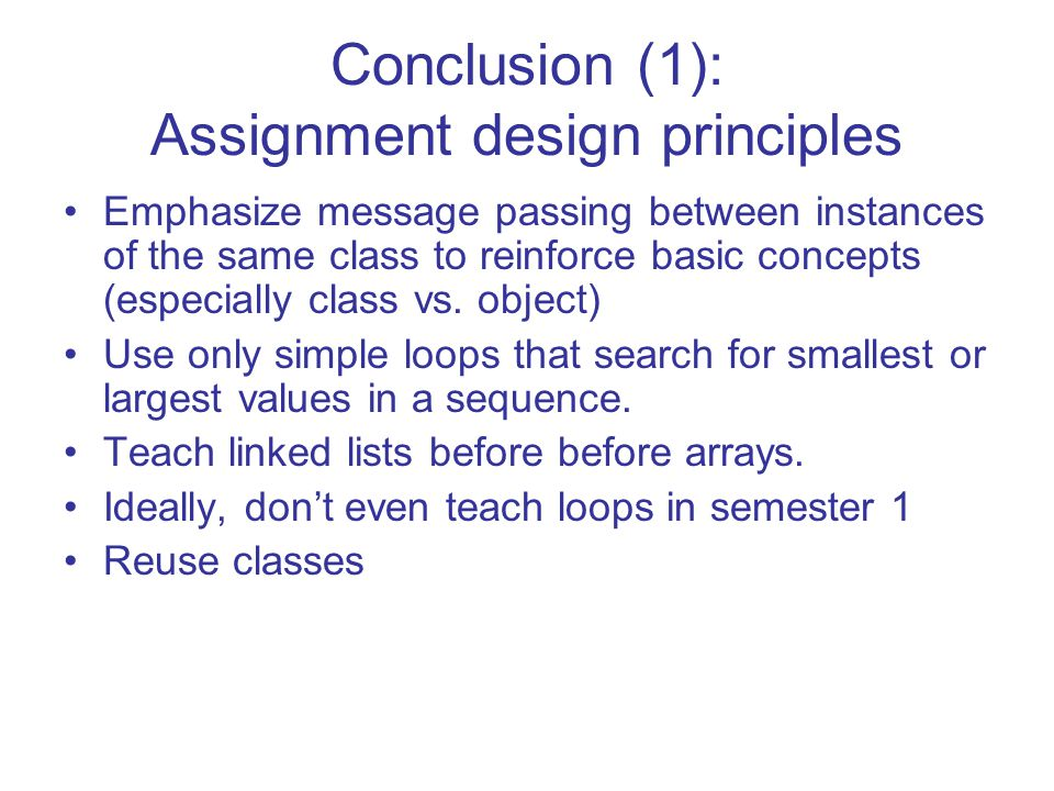 Conclusion (1): Assignment design principles Emphasize message passing between instances of the same class to reinforce basic concepts (especially class vs.