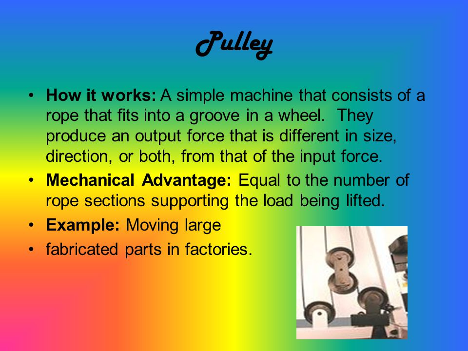 More About Pulleys Fixed Pulleys: * A fixed wheel attached in a fixed location.