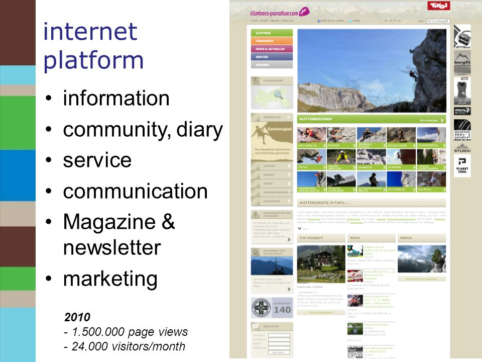 internet platform information community, diary service communication Magazine & newsletter marketing 2010 - 1.500.000 page views - 24.000 visitors/month