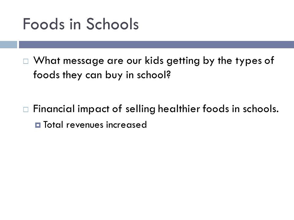 Foods in Schools  What message are our kids getting by the types of foods they can buy in school.