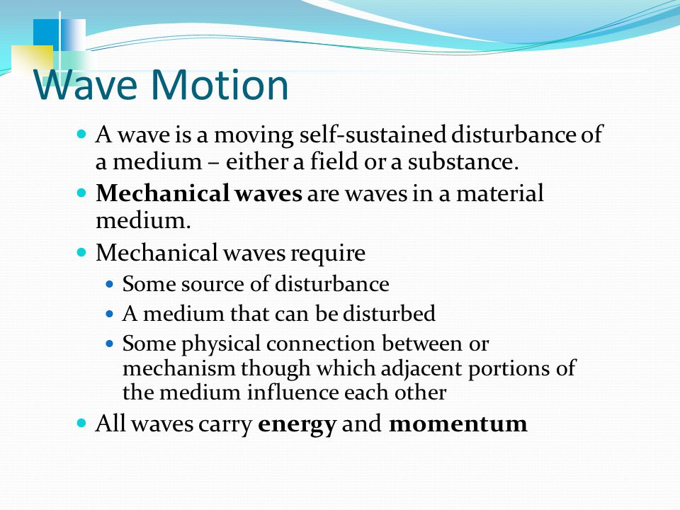 Wave Characteristics The state of being displaced moves through the medium as a wave.