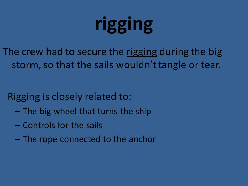 The crew had to secure the rigging during the big storm, so that the sails wouldn't tangle or tear.