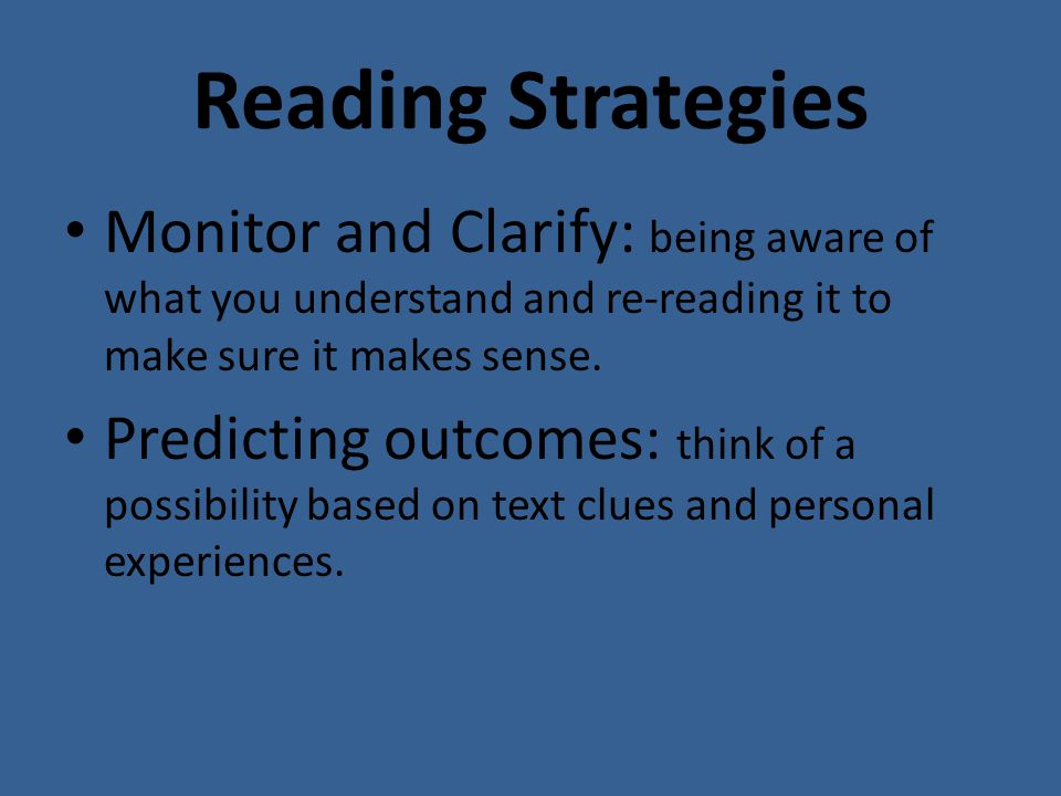 Reading Strategies Monitor and Clarify: being aware of what you understand and re-reading it to make sure it makes sense.