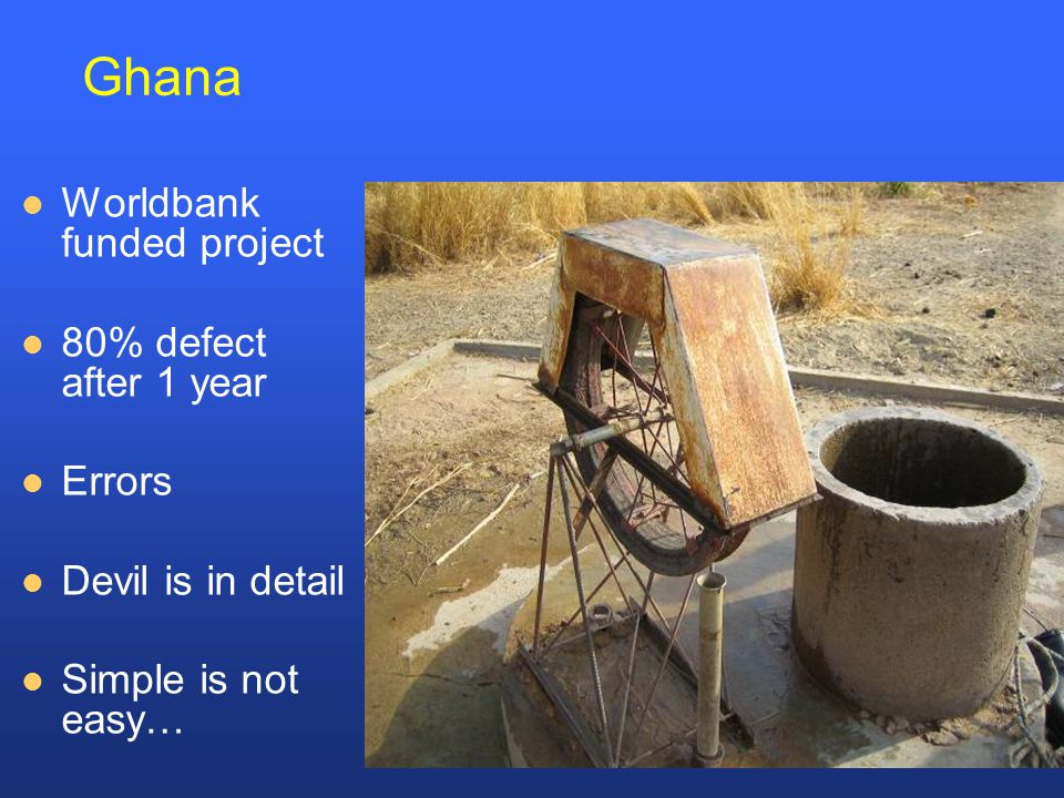 Ghana Worldbank funded project 80% defect after 1 year Errors Devil is in detail Simple is not easy…
