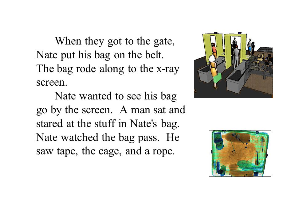 When they got to the gate, Nate put his bag on the belt.