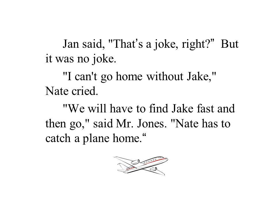Jan said, That ' s a joke, right. But it was no joke.