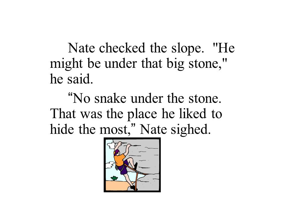 Nate checked the slope. He might be under that big stone, he said.