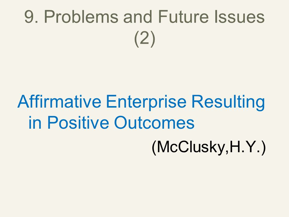 9. Problems and Future Issues (2) Affirmative Enterprise Resulting in Positive Outcomes (McClusky,H.Y.)