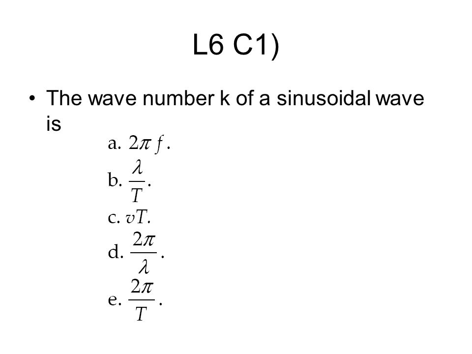 L6 C1) The wave number k of a sinusoidal wave is