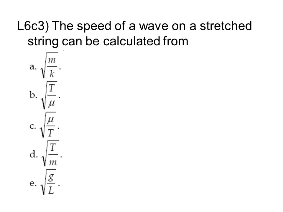 L6c3) The speed of a wave on a stretched string can be calculated from