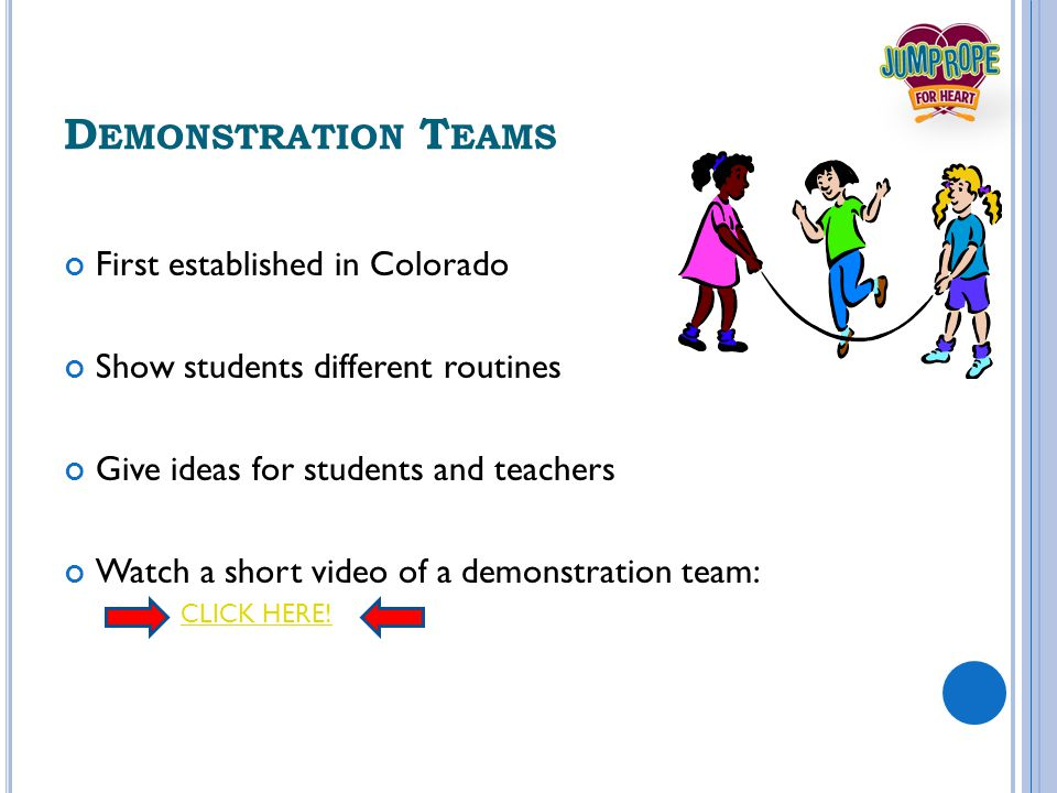 D EMONSTRATION T EAMS First established in Colorado Show students different routines Give ideas for students and teachers Watch a short video of a demonstration team: CLICK HERE!