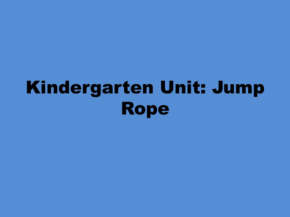 Kindergarten Unit: Jump Rope