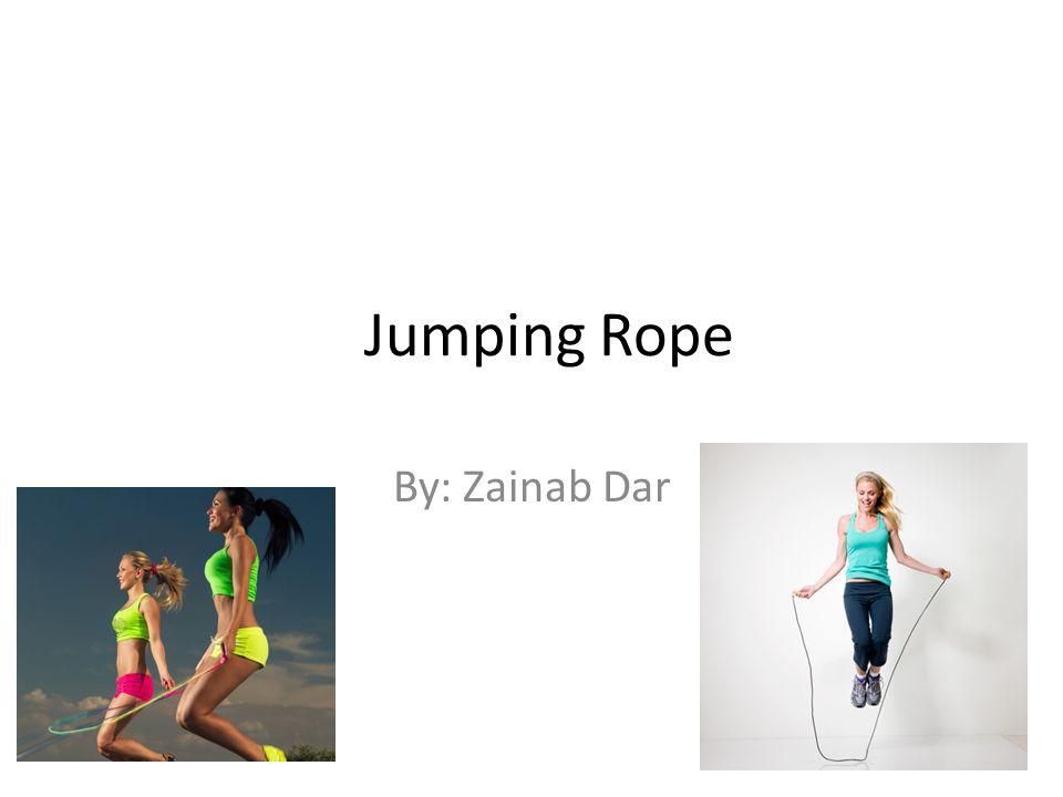 Jumping Rope By: Zainab Dar