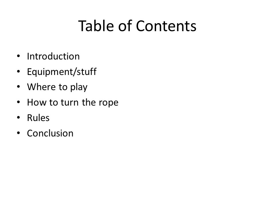 Table of Contents Introduction Equipment/stuff Where to play How to turn the rope Rules Conclusion