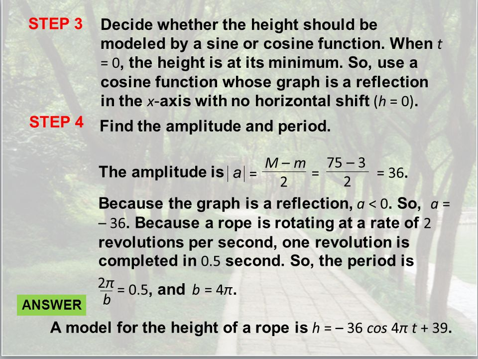 STEP 3 Decide whether the height should be modeled by a sine or cosine function.